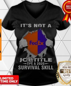 Nice It'S Not A Fedex Job Title It'S A 2020 Survival Skill V-neck