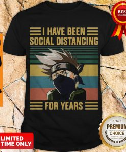 Nice Kakashi Hatake I Have Been Social Distancing For Years Vintage Shirt