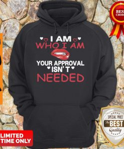 Nice Lip I Am Who I Am Your Approval Isn't Needed Hoodie