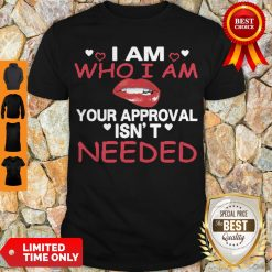 Nice Lip I Am Who I Am Your Approval Isn't Needed Shirt