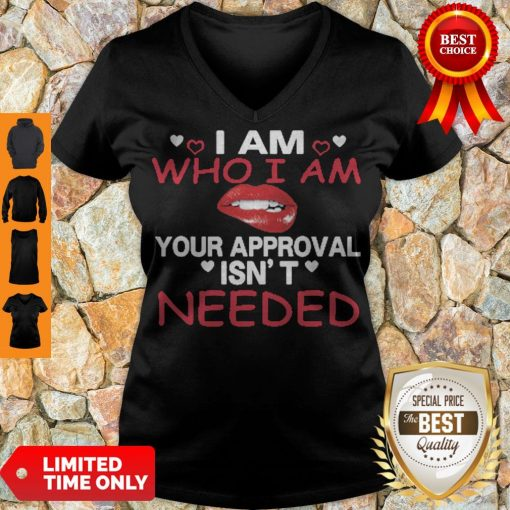 Nice Lip I Am Who I Am Your Approval Isn't Needed V-neck