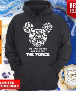 Nice Mickey Mouse We Are Never Too Old For The Force Hoodie