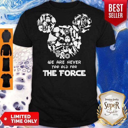 Nice Mickey Mouse We Are Never Too Old For The Force Shirt