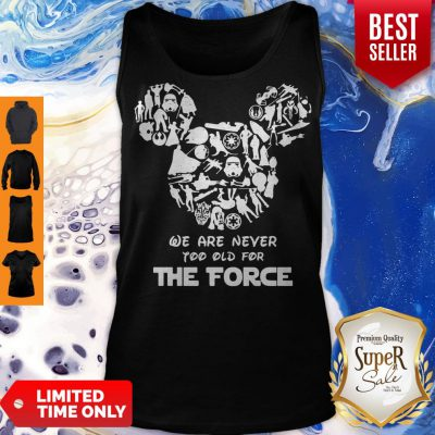 Nice Mickey Mouse We Are Never Too Old For The Force Tank Top