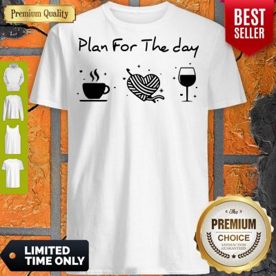 Nice Plan For The Day Coffee Heart Knitting Wine Shirt