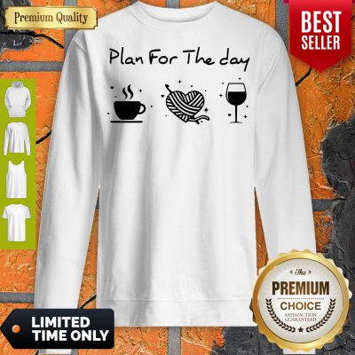Nice Plan For The Day Coffee Heart Knitting Wine Sweatshirt