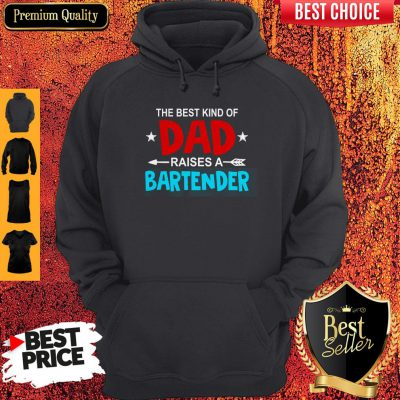 Nice The Best Kind Of Dad Raises A Bartender Father's Day Hoodie