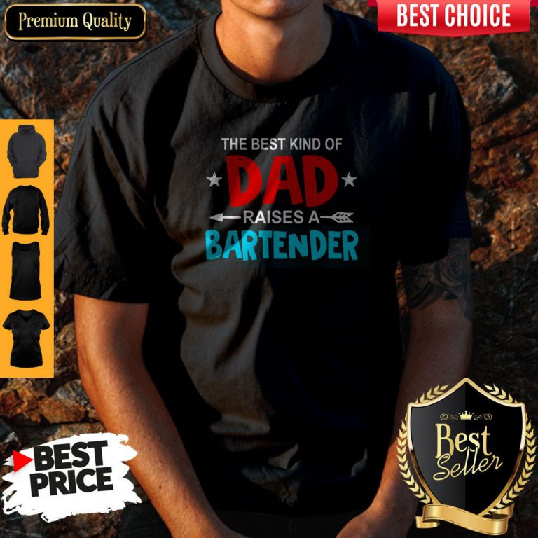 Nice The Best Kind Of Dad Raises A Bartender Father's Day Shirt