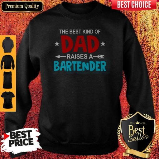 Nice The Best Kind Of Dad Raises A Bartender Father's Day Sweatshirt