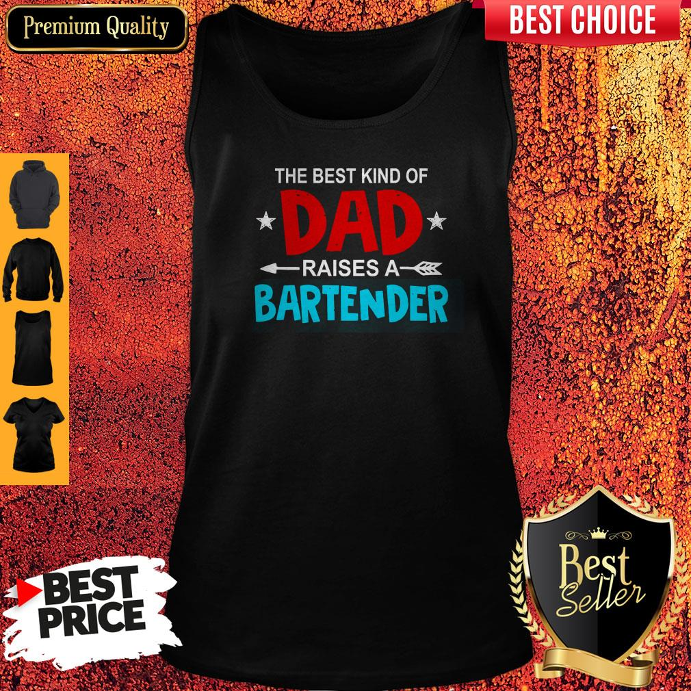 Nice The Best Kind Of Dad Raises A Bartender Father's Day Tank Top