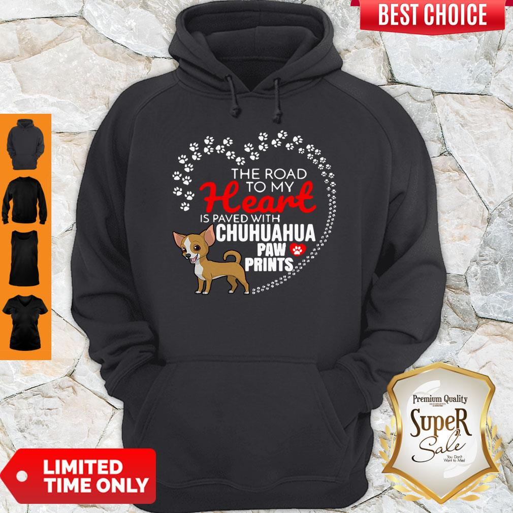 Nice The Road To My Heart Is Paved With Chihuahua Paw Prints Hoodie