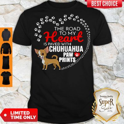 Nice The Road To My Heart Is Paved With Chihuahua Paw Prints Shirt