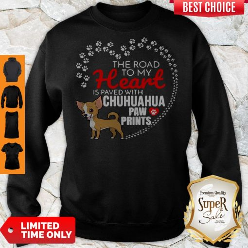 Nice The Road To My Heart Is Paved With Chihuahua Paw Prints Sweatshirt