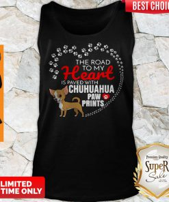 Nice The Road To My Heart Is Paved With Chihuahua Paw Prints Tank Top
