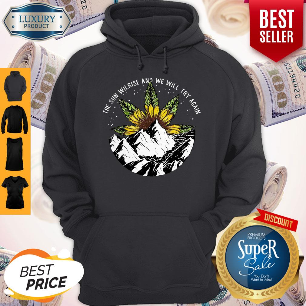 Nice The Sun Will Rise And We Will Try Again Sunflower Weed Hoodie