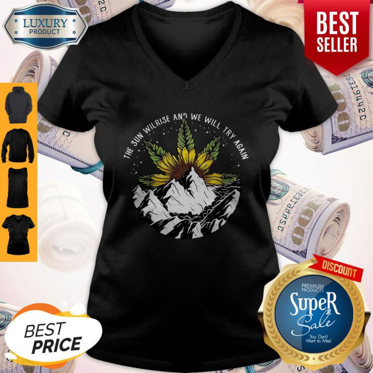 Nice The Sun Will Rise And We Will Try Again Sunflower Weed V-neck