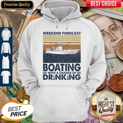 Nice Weekend Forecast Boating With A Chance Of Drinking Vintage Hoodie