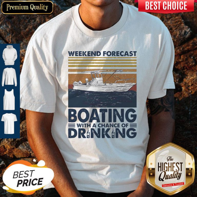 Nice Weekend Forecast Boating With A Chance Of Drinking Vintage Shirt