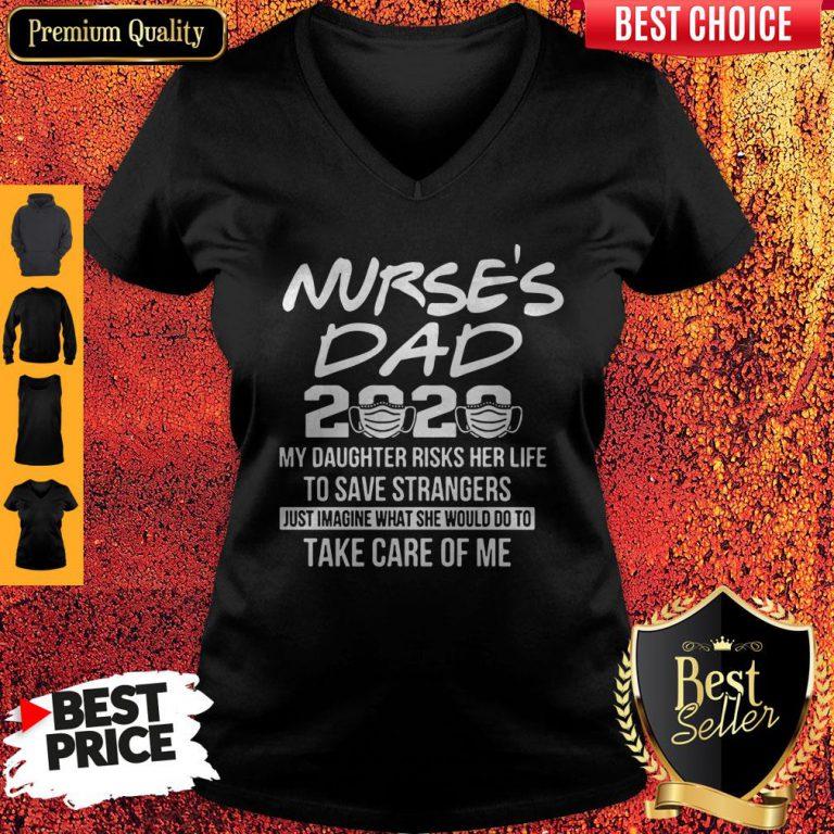 Nurse's Dad 2020 My Daughter Risks Her Life Take Care Of Me V-neck