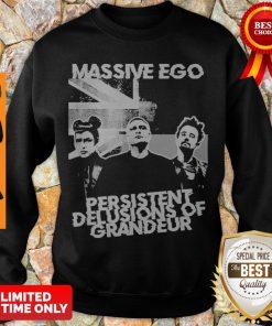 Official Massive Ego Persistent Delusions Of Grandeur Sweatshirt