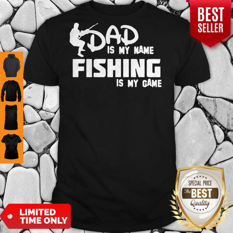 Premium Dad Is My Name Fishing Is My Game Shirt