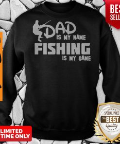 Premium Dad Is My Name Fishing Is My Game Sweatshirt