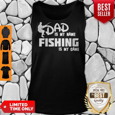 Premium Dad Is My Name Fishing Is My Game Tank Top