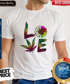 Pretty Love Sunflower And Weed Cannabis Marijuana Shirt