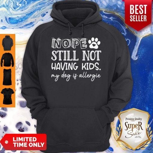 Pretty Nope Still Not Having Kids My Dog Is Allergic Hoodie
