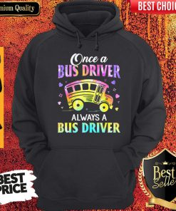 Pretty Once A Bus Driver Always A Bus Driver Hoodie