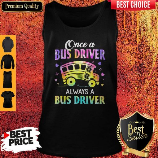 Pretty Once A Bus Driver Always A Bus Driver Tank Top