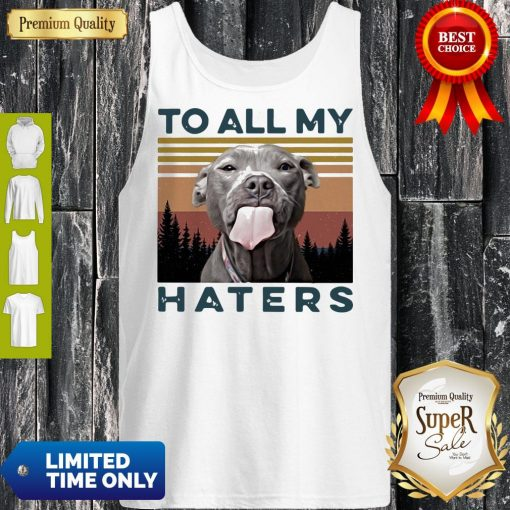 Pretty Pit Bull To All My Haters Vintage Tank Top