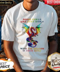 Pretty Some Girls Are Just Born With The Dragon In Their Souls Shirt