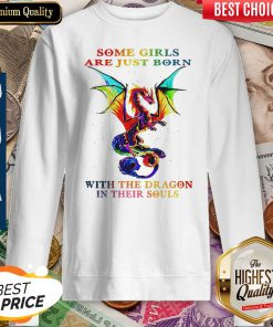 Pretty Some Girls Are Just Born With The Dragon In Their Souls Sweatshirt