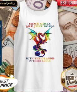 Pretty Some Girls Are Just Born With The Dragon In Their Souls Tank Top
