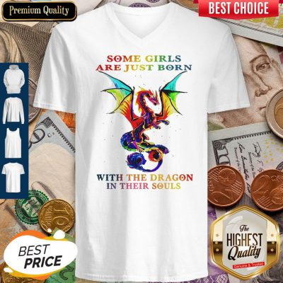 Pretty Some Girls Are Just Born With The Dragon In Their Souls V-neck