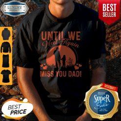 Pretty Until We Meet Again Miss You Dad Shirt
