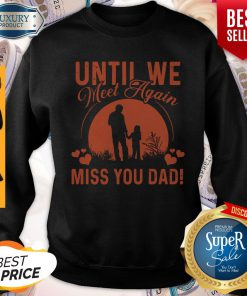 Pretty Until We Meet Again Miss You Dad Sweatshirt