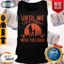 Pretty Until We Meet Again Miss You Dad Tank Top