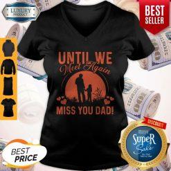 Pretty Until We Meet Again Miss You Dad V-neck