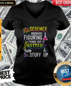 Science Because Figuring Things Out Is Better Than Making Stuff Up V-neck
