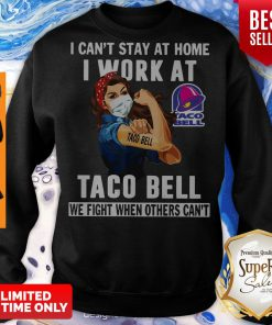 Strong Woman Face Mask I Can't Stay At Home I Work At Taco Bell We Fight When Others Can't Sweatshirt