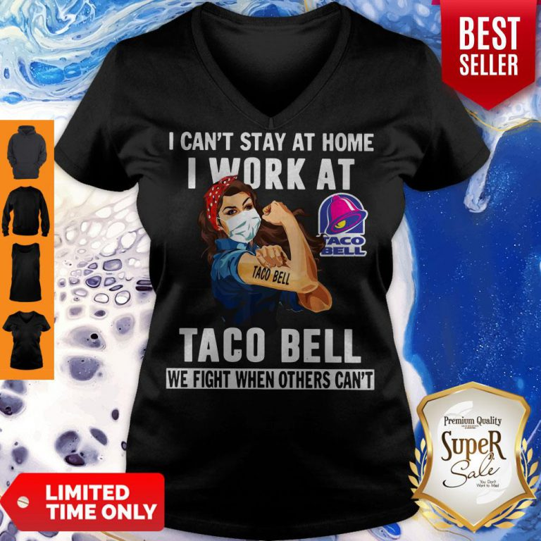 Strong Woman Face Mask I Can't Stay At Home I Work At Taco Bell We Fight When Others Can't V-neck