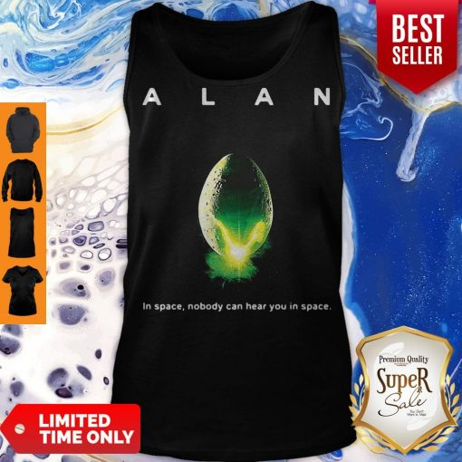 Top Alan Alien In Space Nobody Can Hear You In Space Tank Top