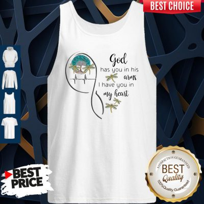 Top God Has You In His Arms I Have You In My Heart Tank Top