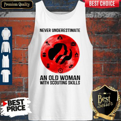 Top Never Underestimate An Old Woman With Scouting Skills Tank Top