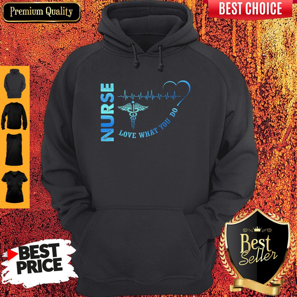 Top Nurse Love What You Do Hoodie