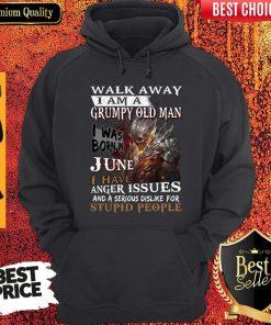 Walk Away I Am A Grumpy Old Man I Was Born In June Hoodie
