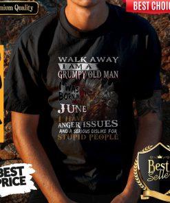 Walk Away I Am A Grumpy Old Man I Was Born In June Shirt