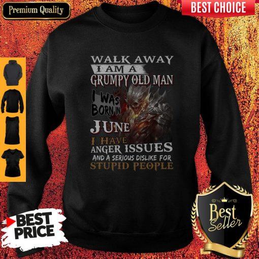 Walk Away I Am A Grumpy Old Man I Was Born In June Sweatshirt
